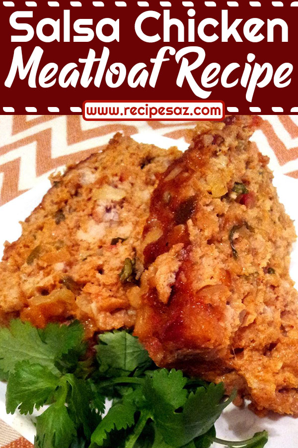 Salsa Chicken Meatloaf Recipe