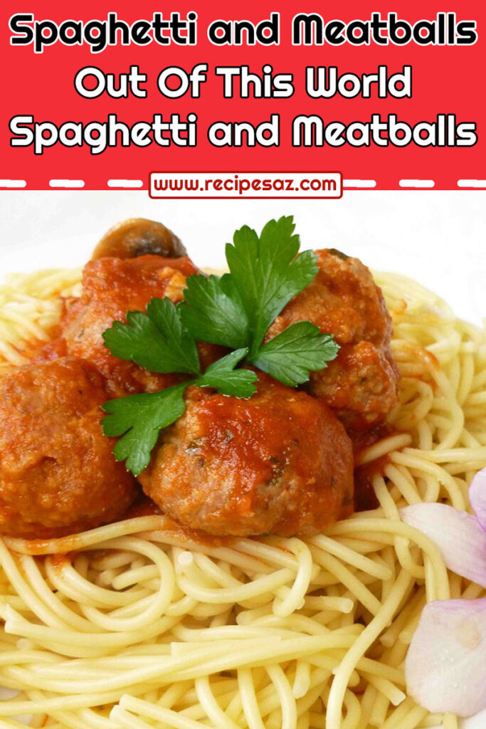 Out Of This World Spaghetti and Meatballs Recipe
