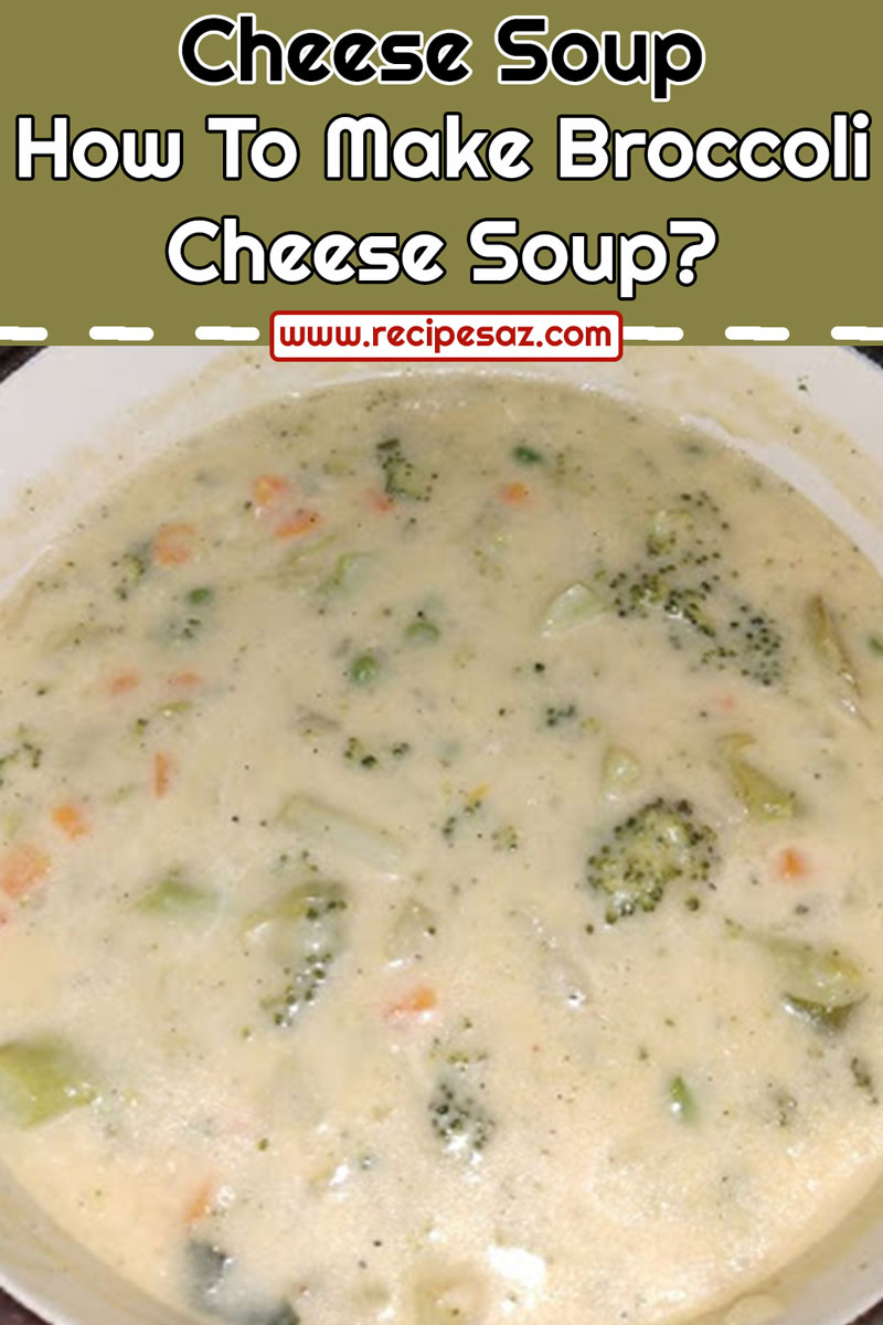 How To Make Broccoli Cheese Soup?